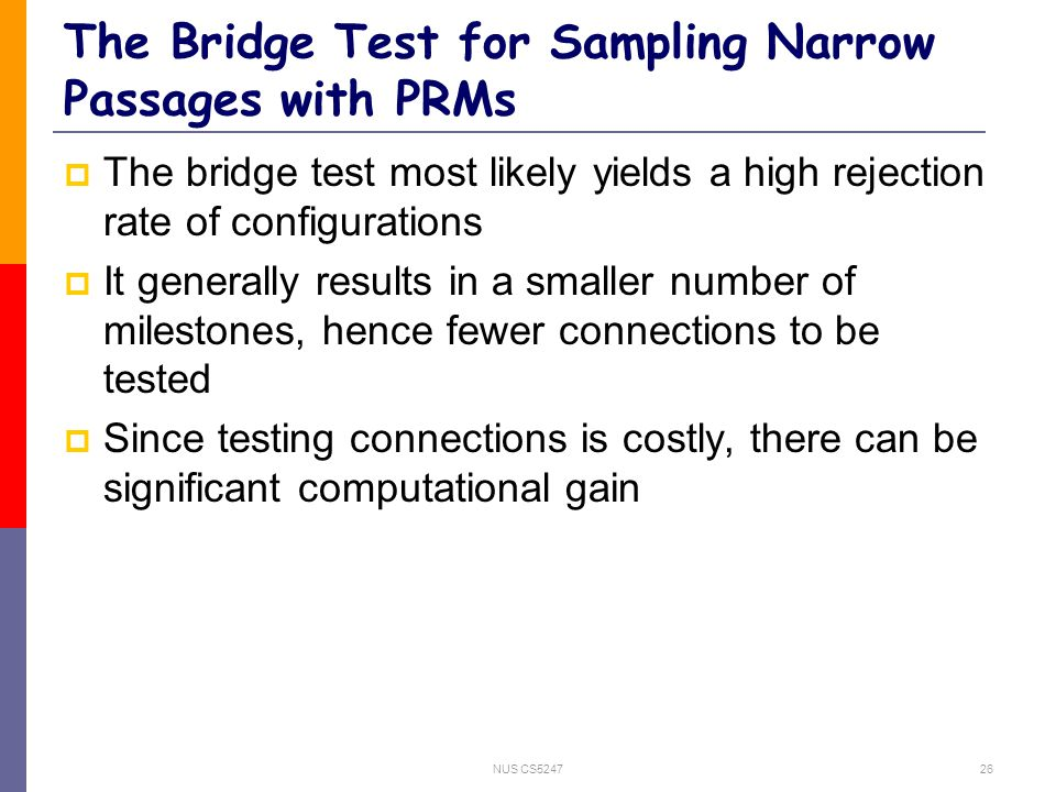 NUS CS524726 The Bridge Test for Sampling Narrow Passages with PRMs  The bridge test most likely yields a high rejection rate of configurations  It