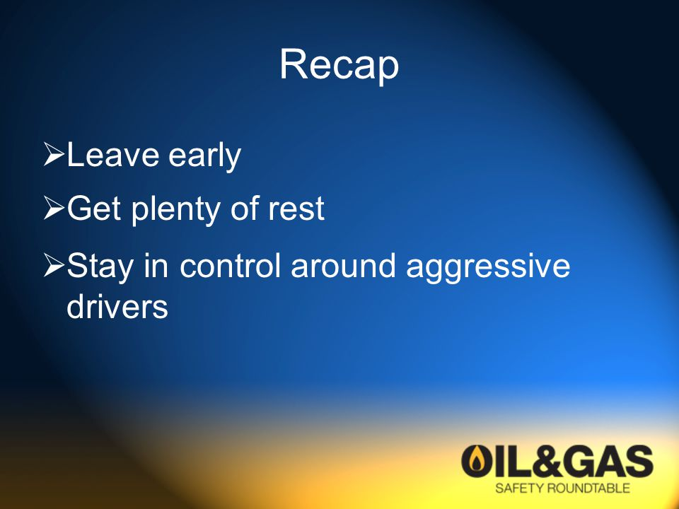 Recap  Leave early  Get plenty of rest  Stay in control around aggressive drivers