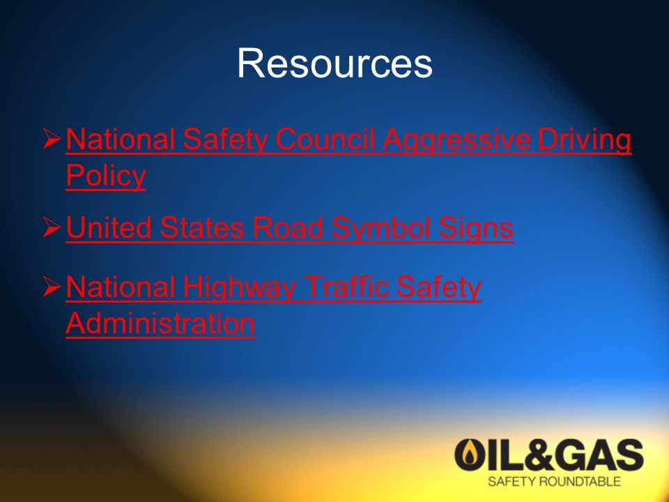 Resources  National Safety Council Aggressive Driving Policy National Safety Council Aggressive Driving Policy  United States Road Symbol Signs United States Road Symbol Signs  National Highway Traffic Safety Administration National Highway Traffic Safety Administration