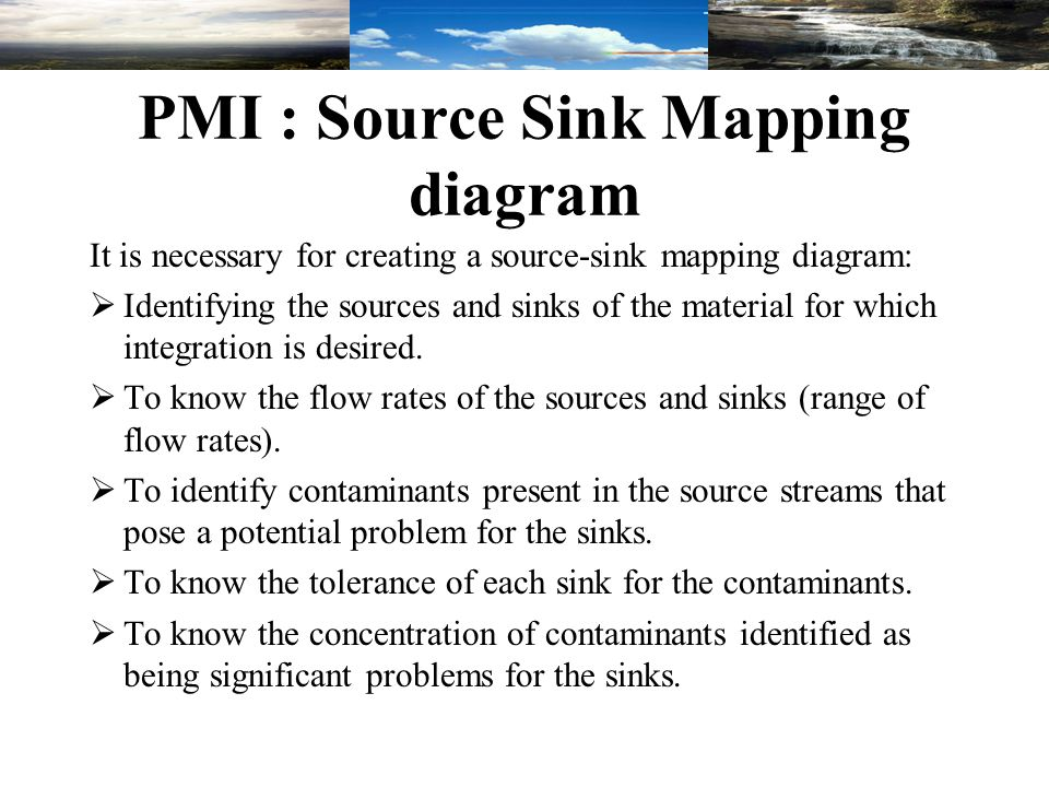 PMI : Source Sink Mapping diagram It is necessary for creating a source-sink mapping diagram:  Identifying the sources and sinks of the material for