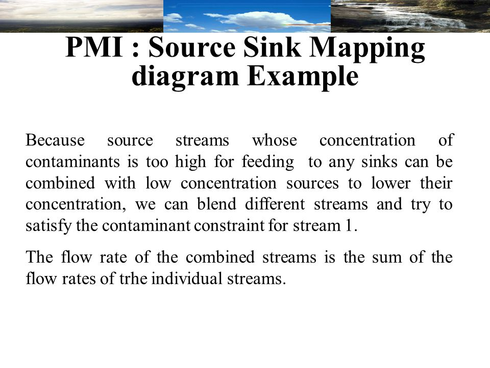 PMI : Source Sink Mapping diagram Example Because source streams whose concentration of contaminants is too high for feeding to any sinks can be combi