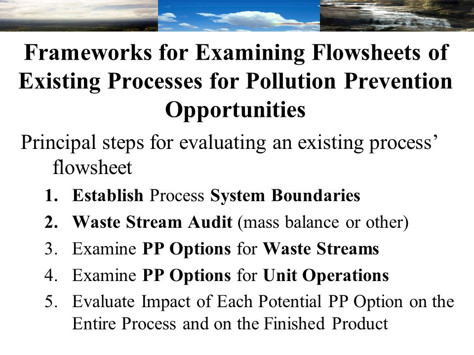 Frameworks for Examining Flowsheets of Existing Processes for Pollution Prevention Opportunities Principal steps for evaluating an existing process' f