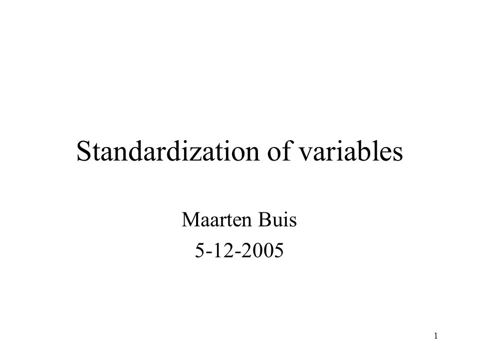 1 Standardization of variables Maarten Buis 5-12-2005