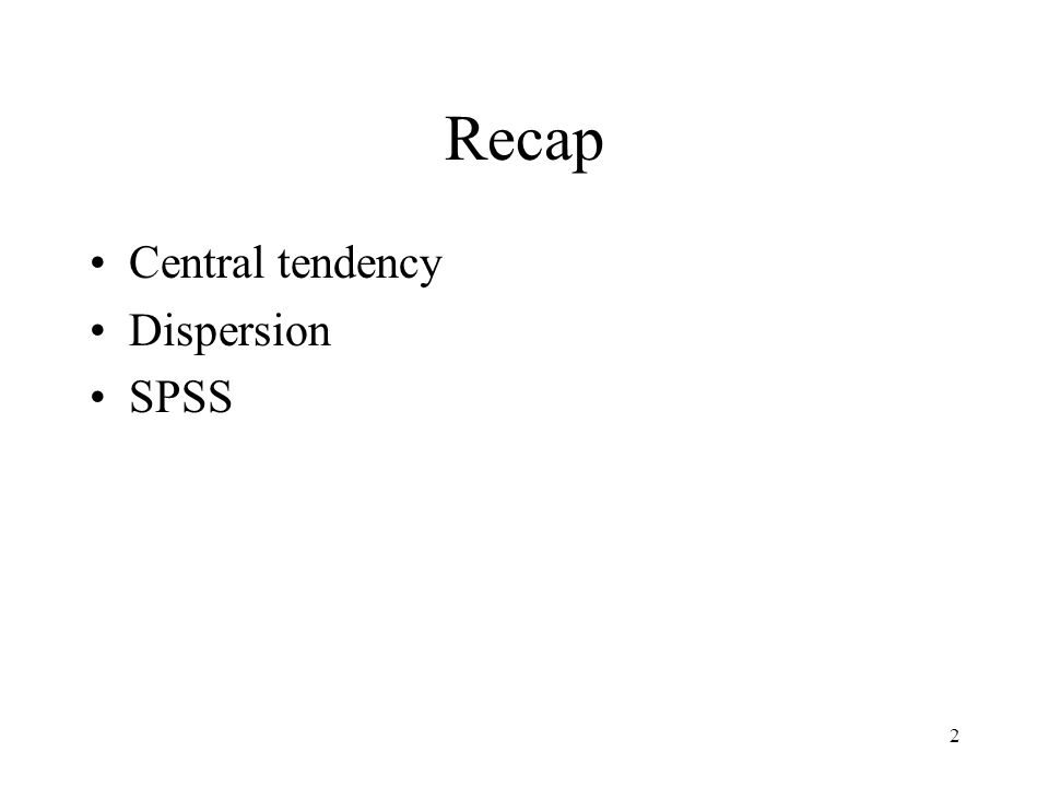 2 Recap Central tendency Dispersion SPSS