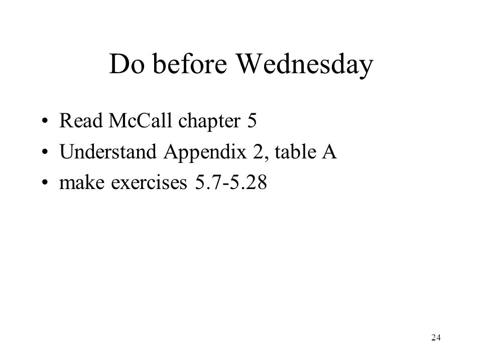24 Do before Wednesday Read McCall chapter 5 Understand Appendix 2, table A make exercises 5.7-5.28