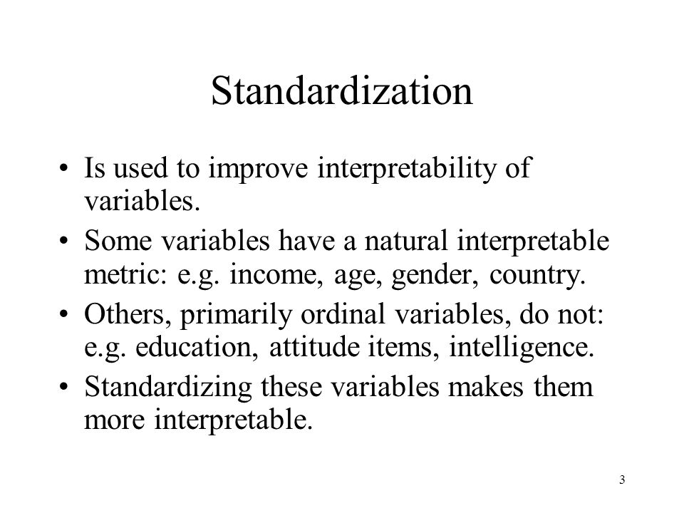 3 Standardization Is used to improve interpretability of variables.