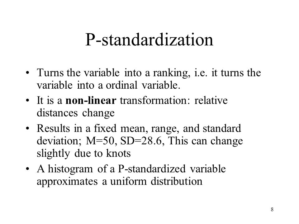 8 P-standardization Turns the variable into a ranking, i.e.