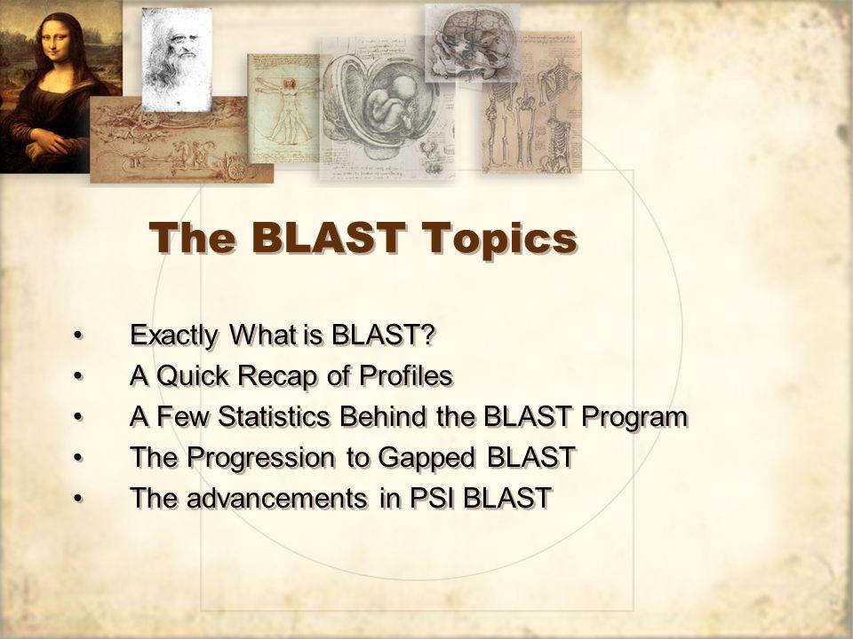 The BLAST Topics Exactly What is BLAST.
