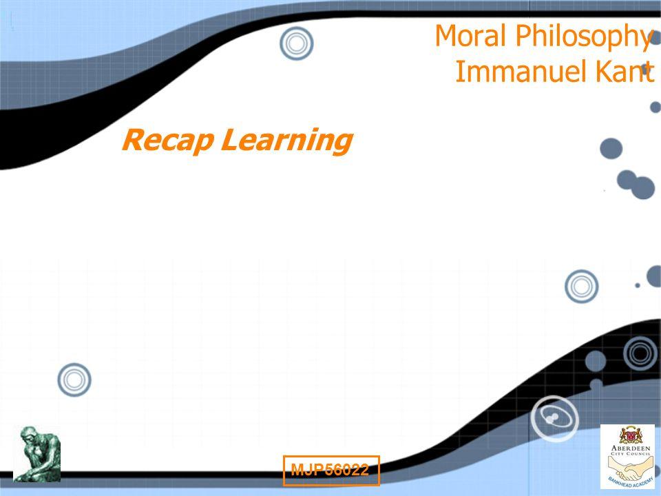 3 MJP56022 Moral Philosophy Immanuel Kant Recap Learning