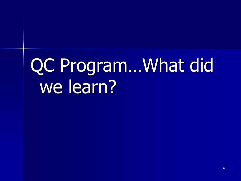 4 QC Program…What did we learn