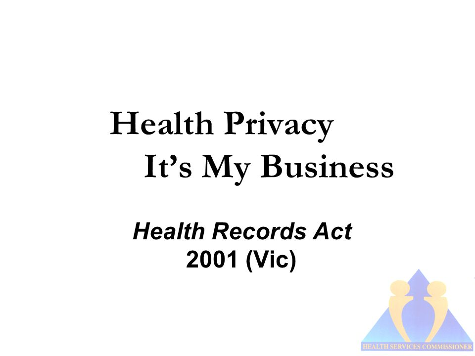 Health Privacy It's My Business Health Records Act 2001 (Vic)
