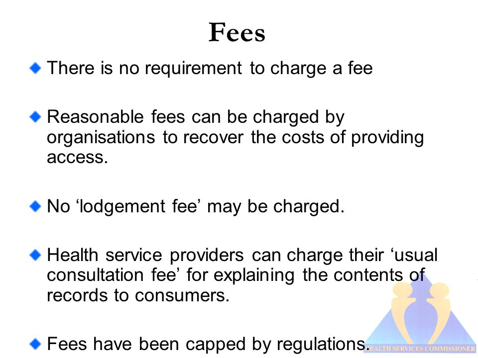 Fees There is no requirement to charge a fee Reasonable fees can be charged by organisations to recover the costs of providing access.