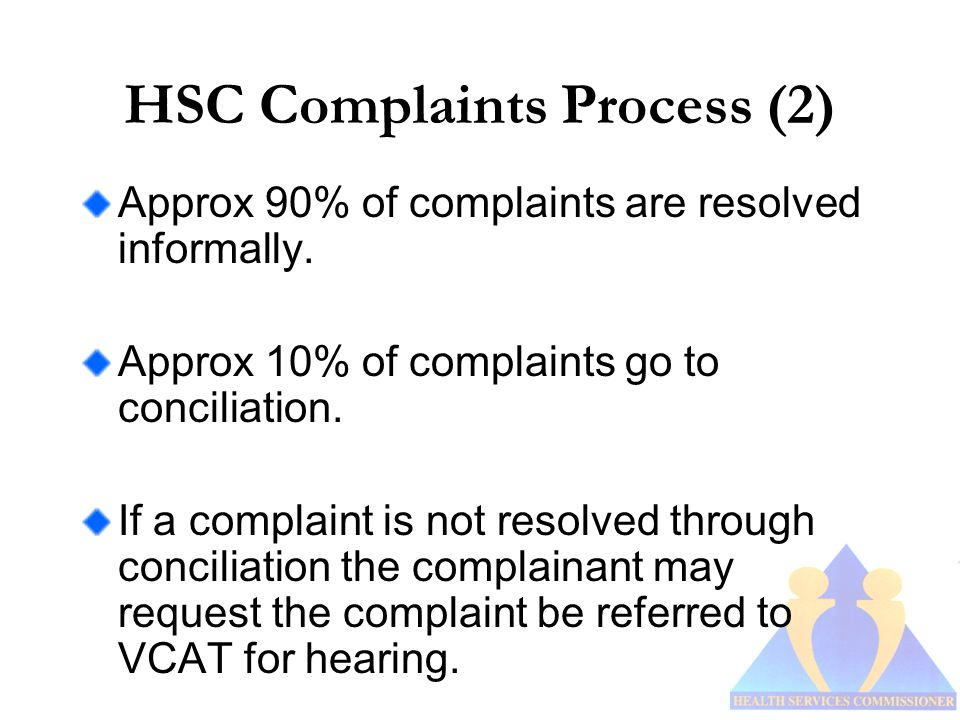 HSC Complaints Process (2) Approx 90% of complaints are resolved informally.