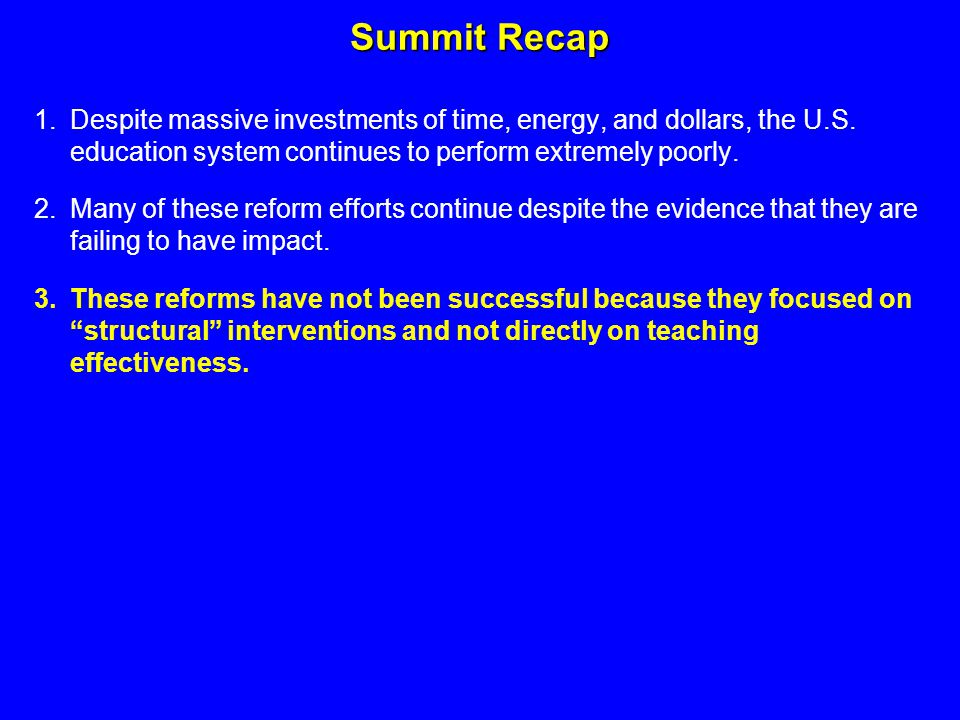 Summit Recap 1.Despite massive investments of time, energy, and dollars, the U.S.
