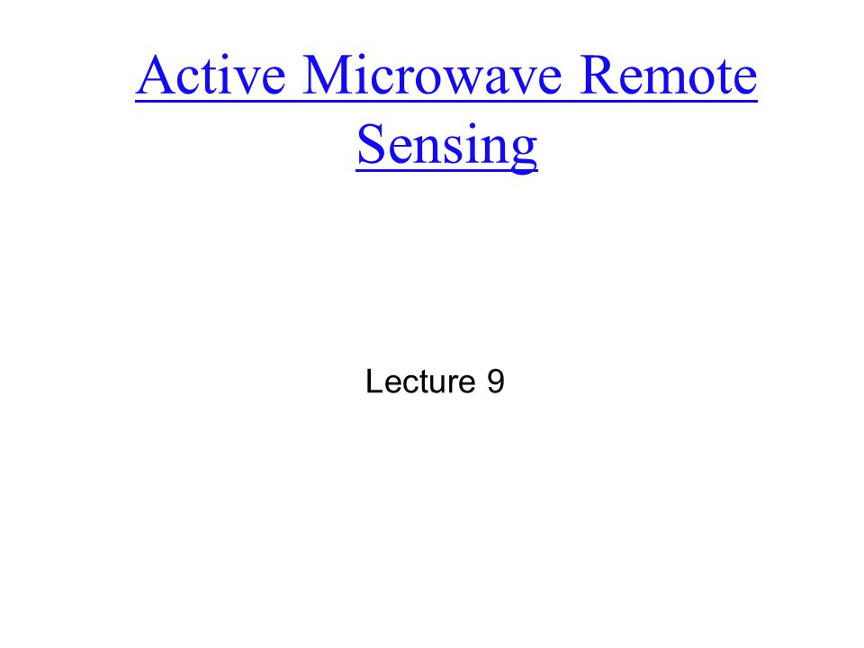 Active Microwave Remote Sensing Lecture 9