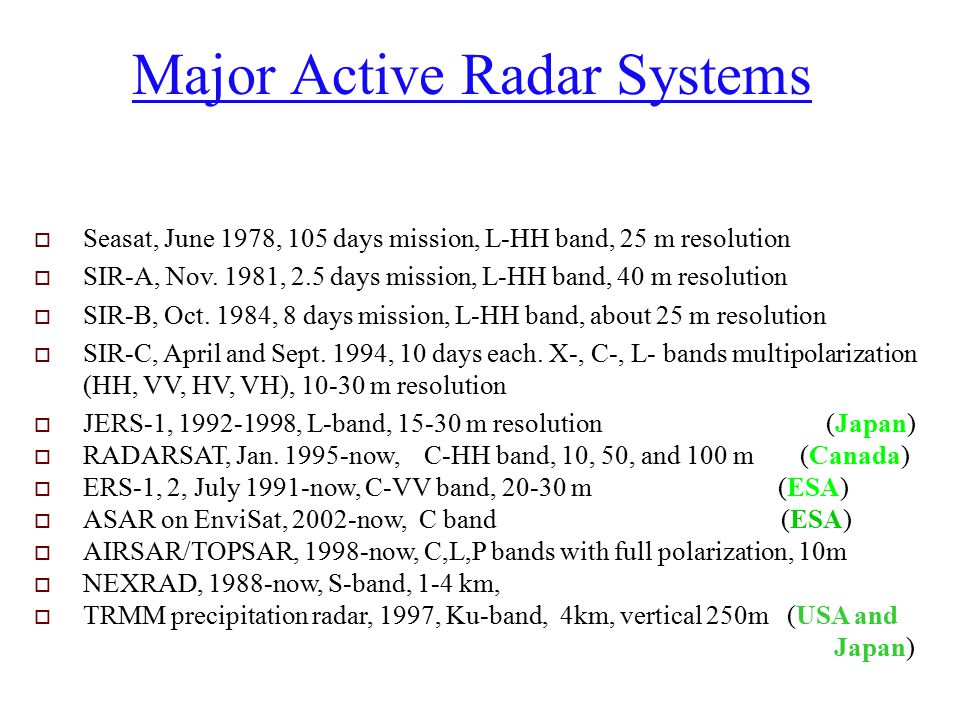 Major Active Radar Systems  Seasat, June 1978, 105 days mission, L-HH band, 25 m resolution  SIR-A, Nov.