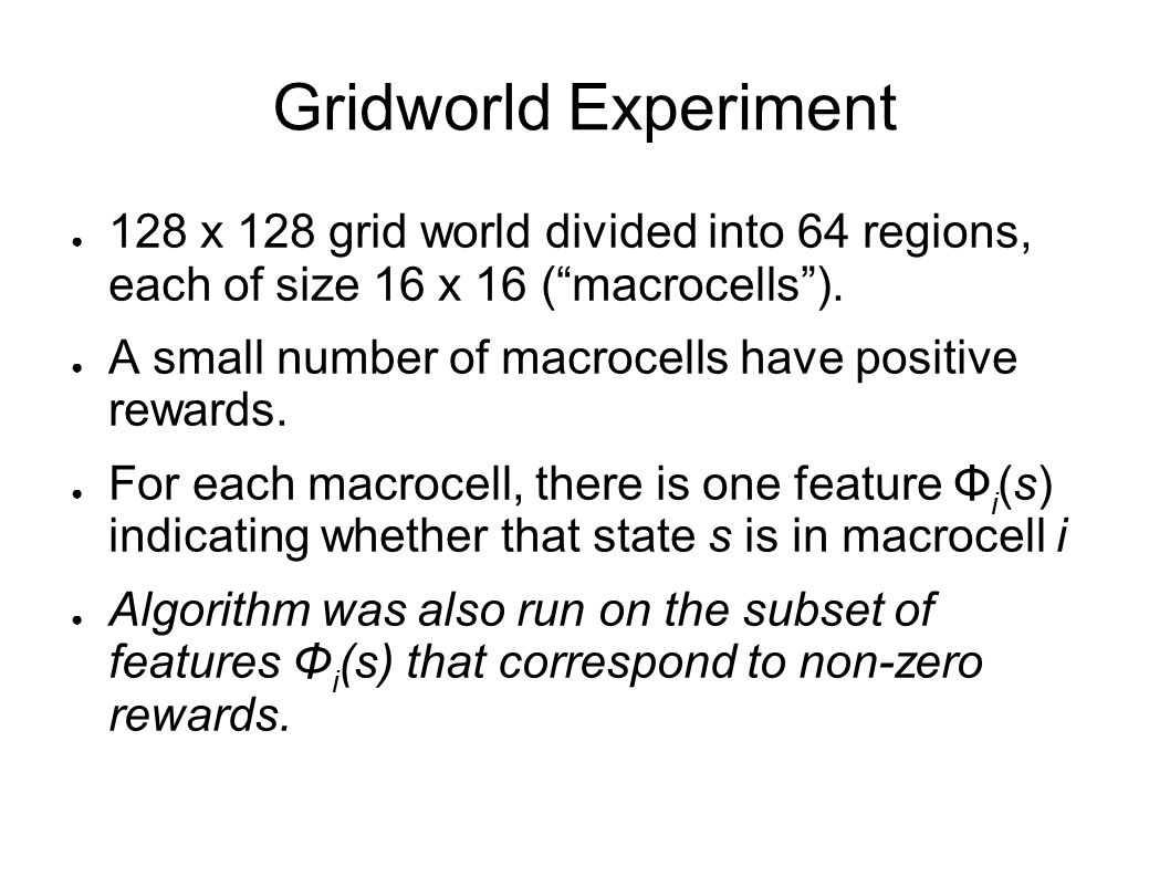 """Gridworld Experiment ● 128 x 128 grid world divided into 64 regions, each of size 16 x 16 (""""macrocells""""). ● A small number of macrocells have positive"""