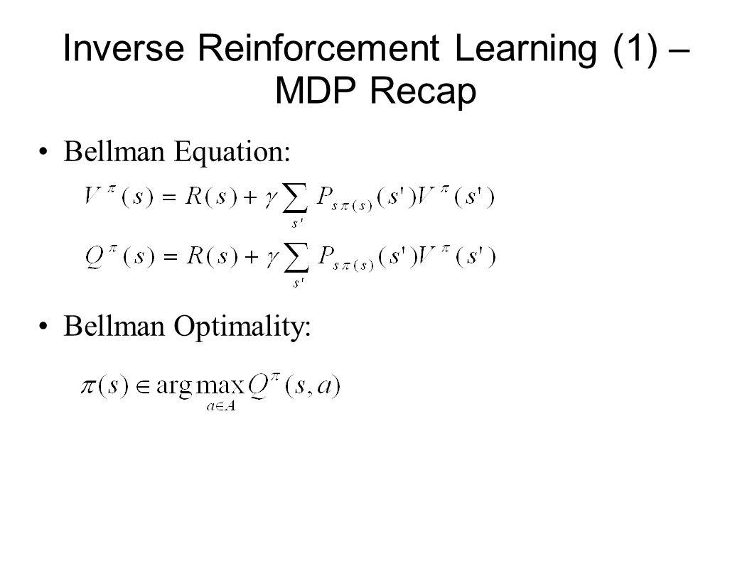 Inverse Reinforcement Learning (1) – MDP Recap Bellman Equation: Bellman Optimality: