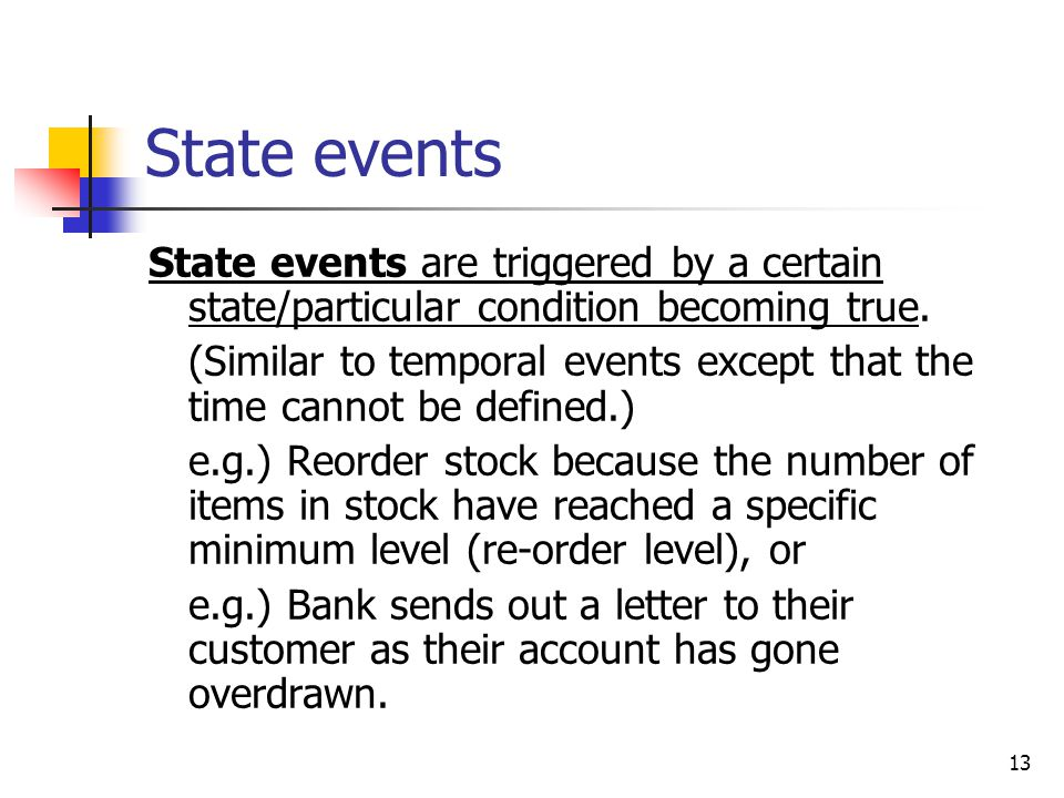 13 State events State events are triggered by a certain state/particular condition becoming true.
