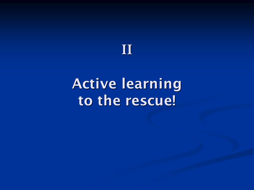 II Active learning to the rescue!