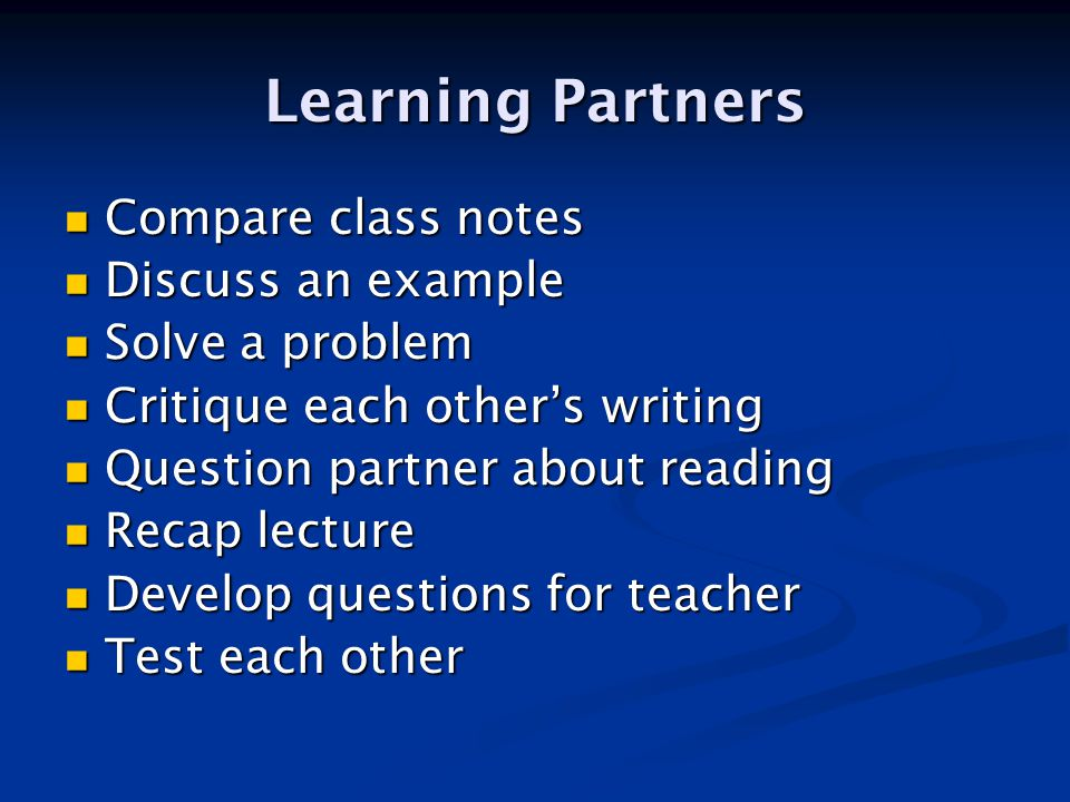 Learning Partners Compare class notes Compare class notes Discuss an example Discuss an example Solve a problem Solve a problem Critique each other's