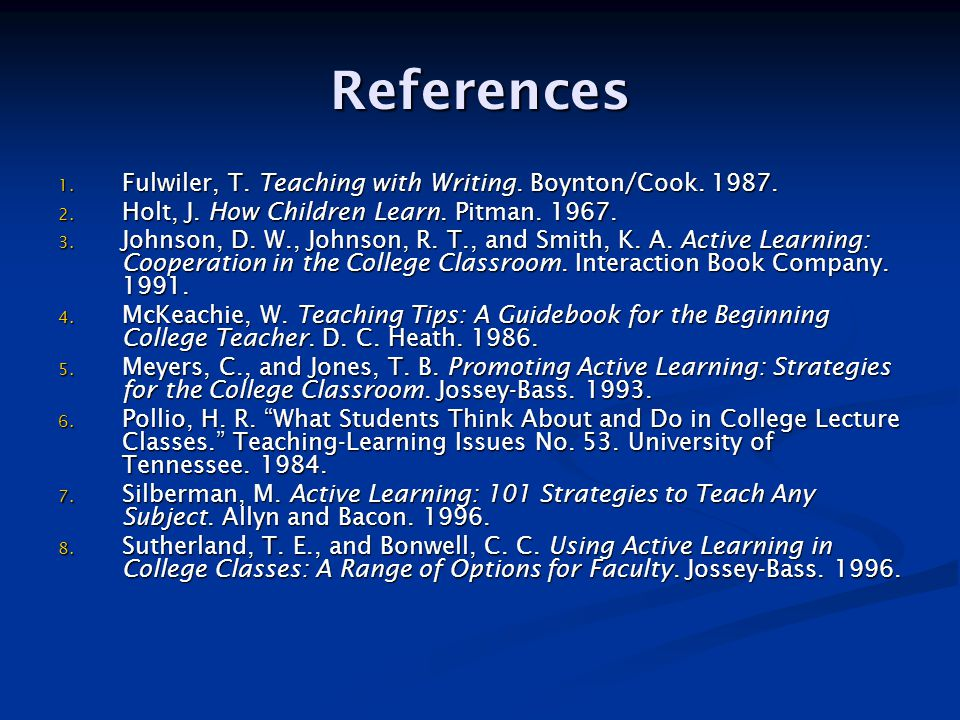 References 1. Fulwiler, T. Teaching with Writing.