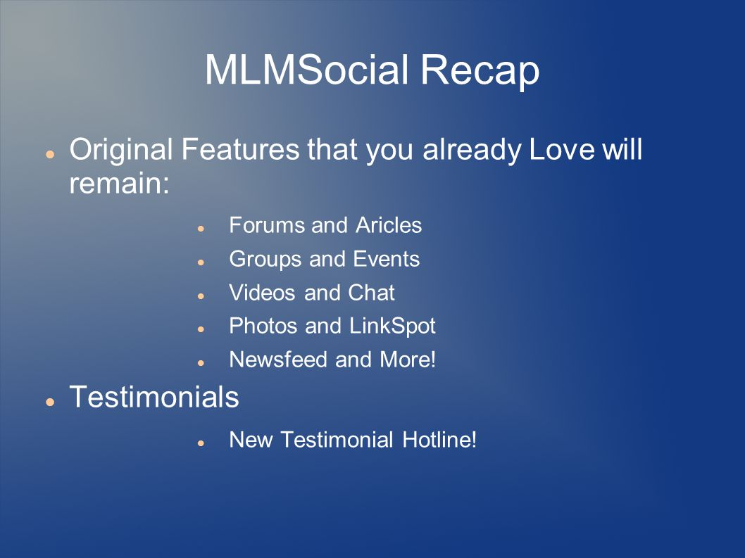 MLMSocial Recap Original Features that you already Love will remain: Forums and Aricles Groups and Events Videos and Chat Photos and LinkSpot Newsfeed and More.