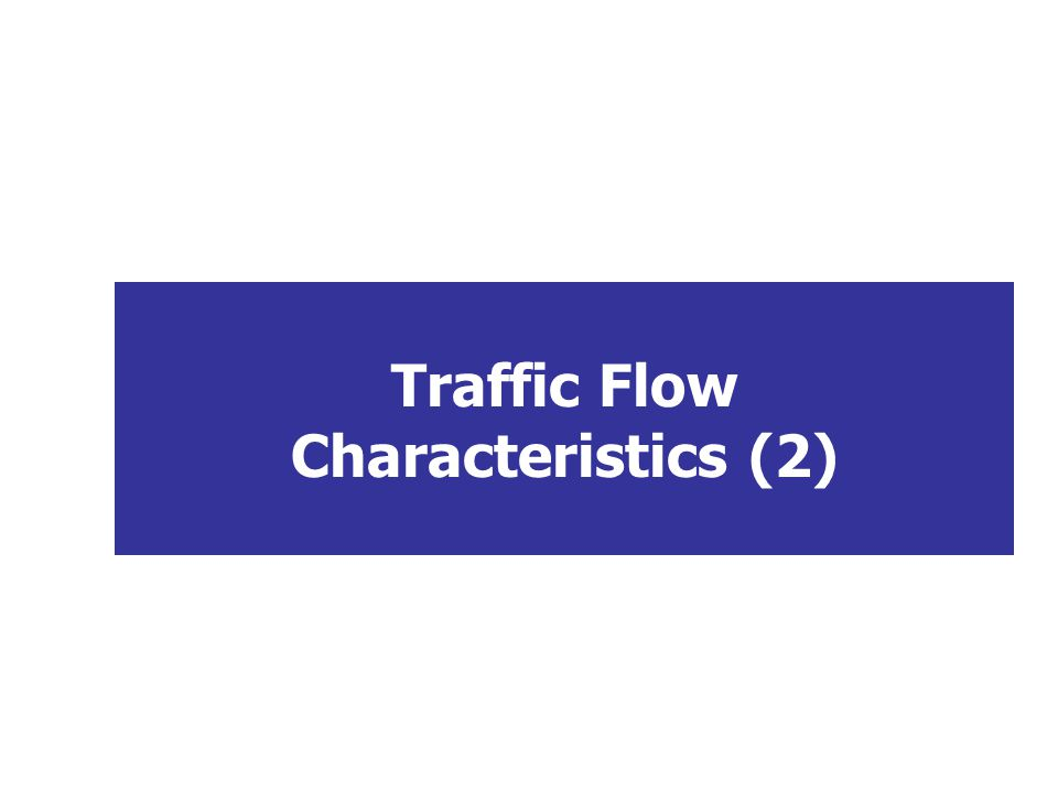 Traffic Flow Characteristics (2)