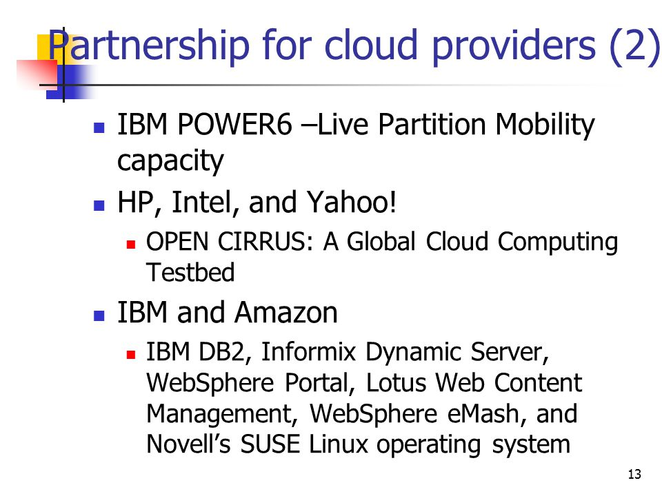 Partnership for cloud providers (2) IBM POWER6 –Live Partition Mobility capacity HP, Intel, and Yahoo.