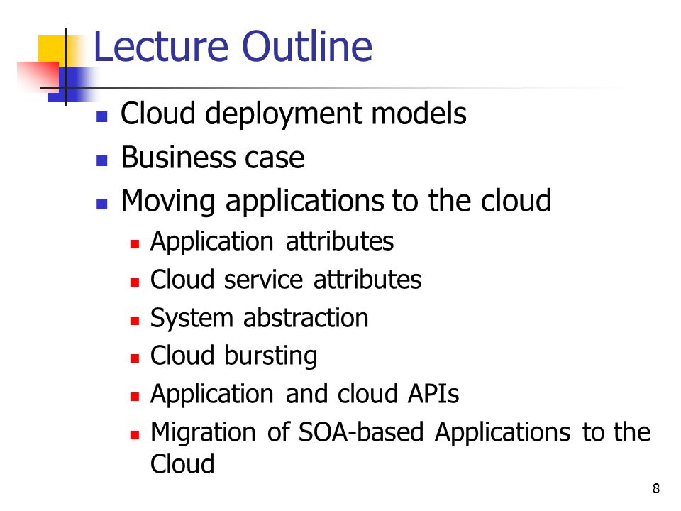 Lecture Outline Cloud deployment models Business case Moving applications to the cloud Application attributes Cloud service attributes System abstract