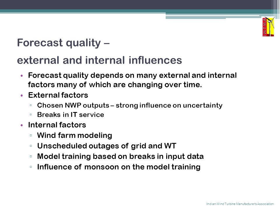 Forecast quality – external and internal influences Forecast quality depends on many external and internal factors many of which are changing over time.