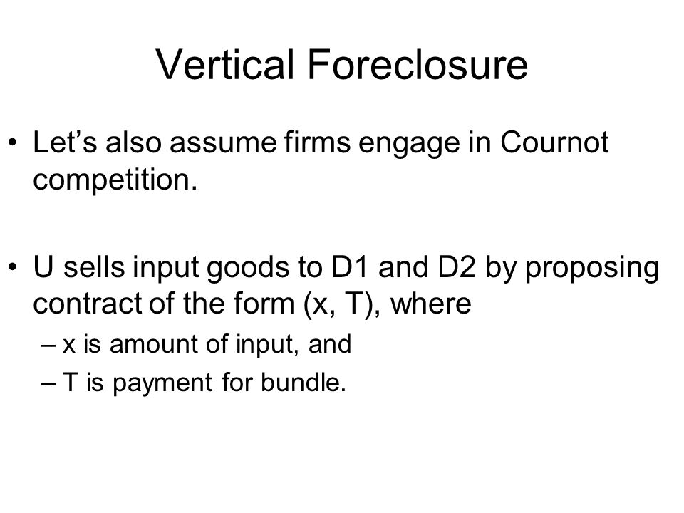 Let's also assume firms engage in Cournot competition. U sells input goods to D1 and D2 by proposing contract of the form (x, T), where –x is amount o