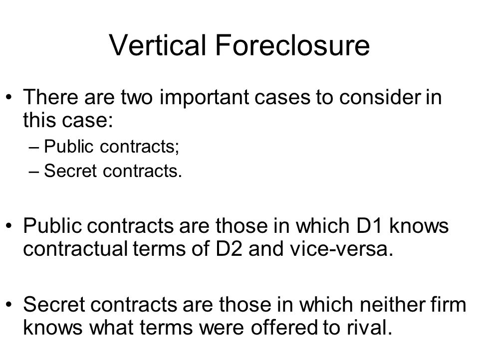 Vertical Foreclosure There are two important cases to consider in this case: –Public contracts; –Secret contracts.