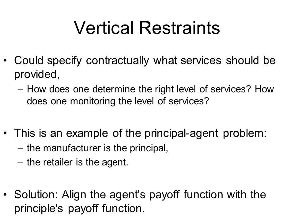 Vertical Restraints Could specify contractually what services should be provided, –How does one determine the right level of services.