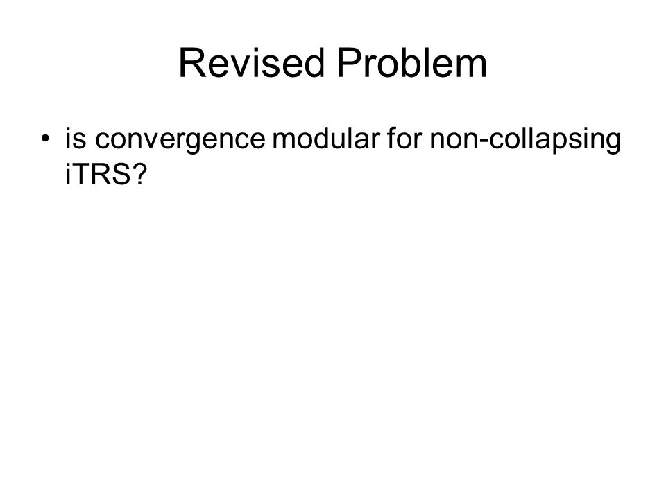 Revised Problem is convergence modular for non-collapsing iTRS