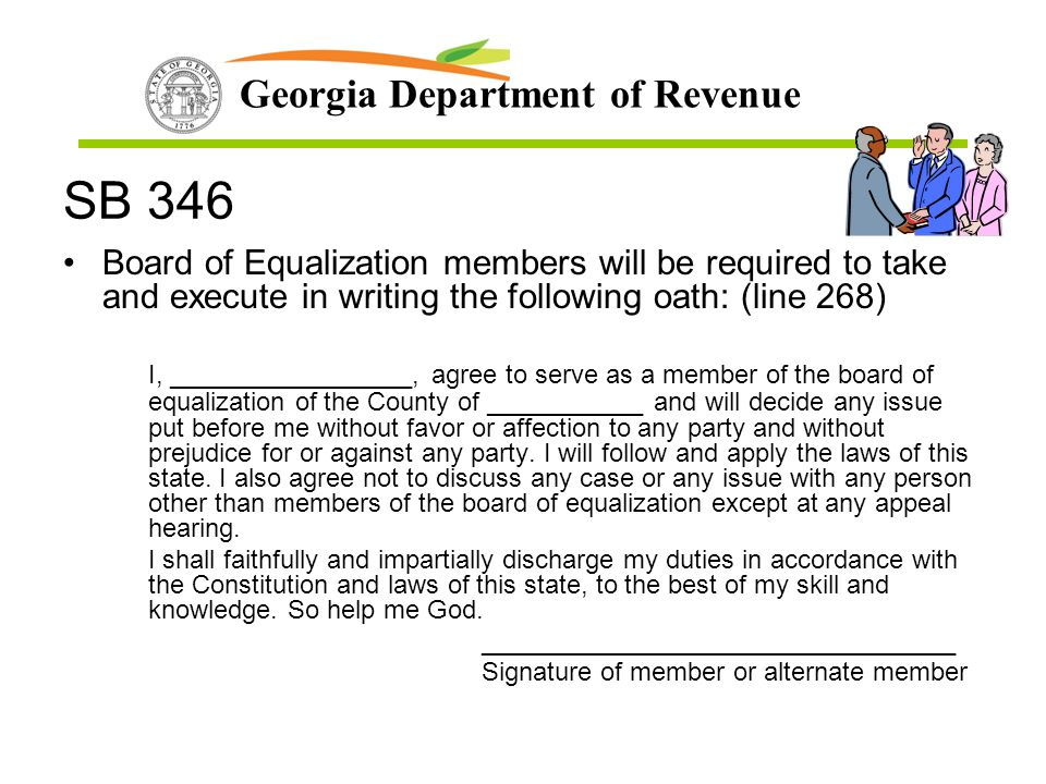 Georgia Department of Revenue SB 346 Board of Equalization members will be required to take and execute in writing the following oath: (line 268) I, _