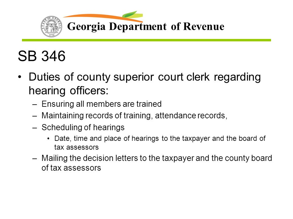 Georgia Department of Revenue SB 346 Duties of county superior court clerk regarding hearing officers: –Ensuring all members are trained –Maintaining