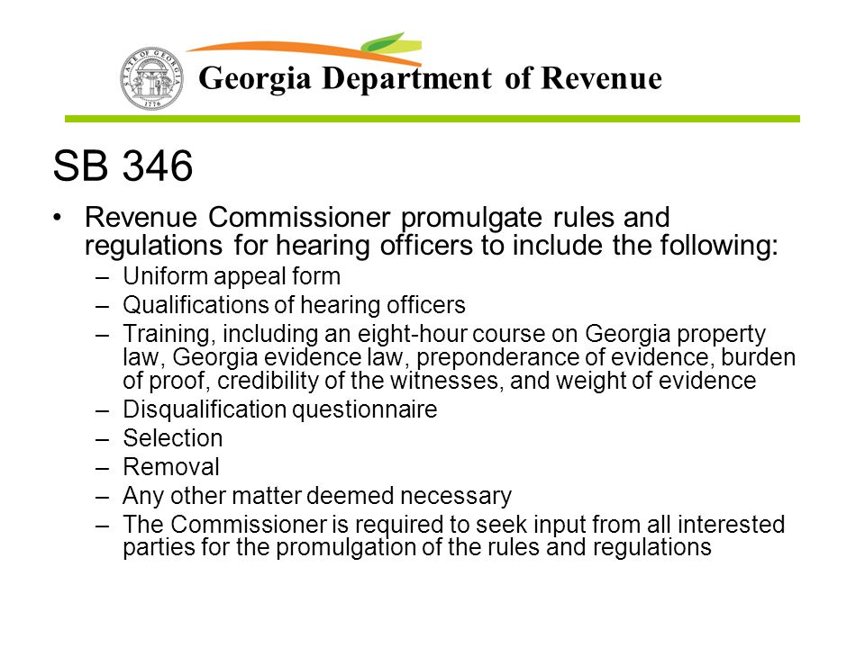 Georgia Department of Revenue SB 346 Revenue Commissioner promulgate rules and regulations for hearing officers to include the following: –Uniform app