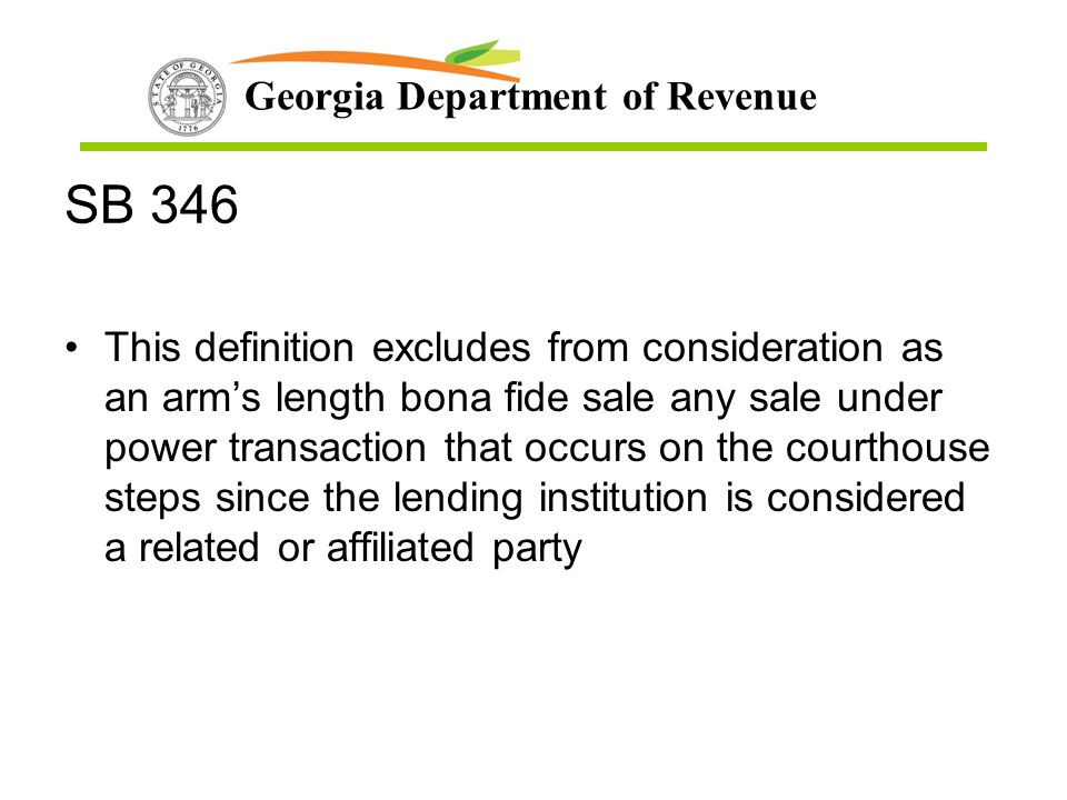 Georgia Department of Revenue SB 346 This definition excludes from consideration as an arm's length bona fide sale any sale under power transaction th
