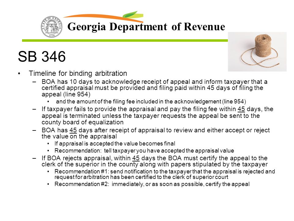 Georgia Department of Revenue SB 346 Timeline for binding arbitration –BOA has 10 days to acknowledge receipt of appeal and inform taxpayer that a cer