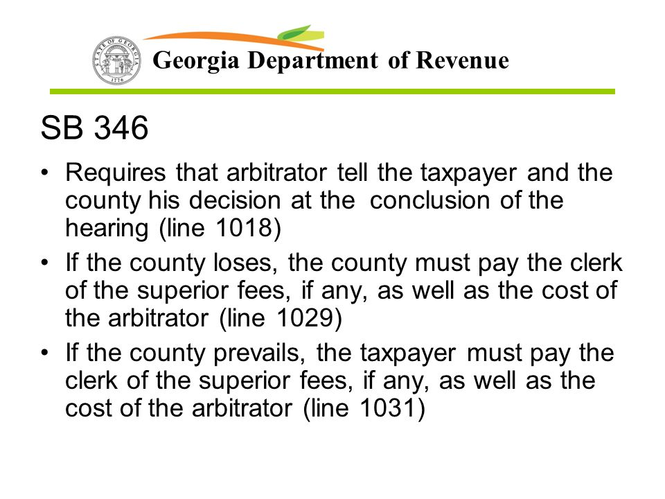 Georgia Department of Revenue SB 346 Requires that arbitrator tell the taxpayer and the county his decision at the conclusion of the hearing (line 101