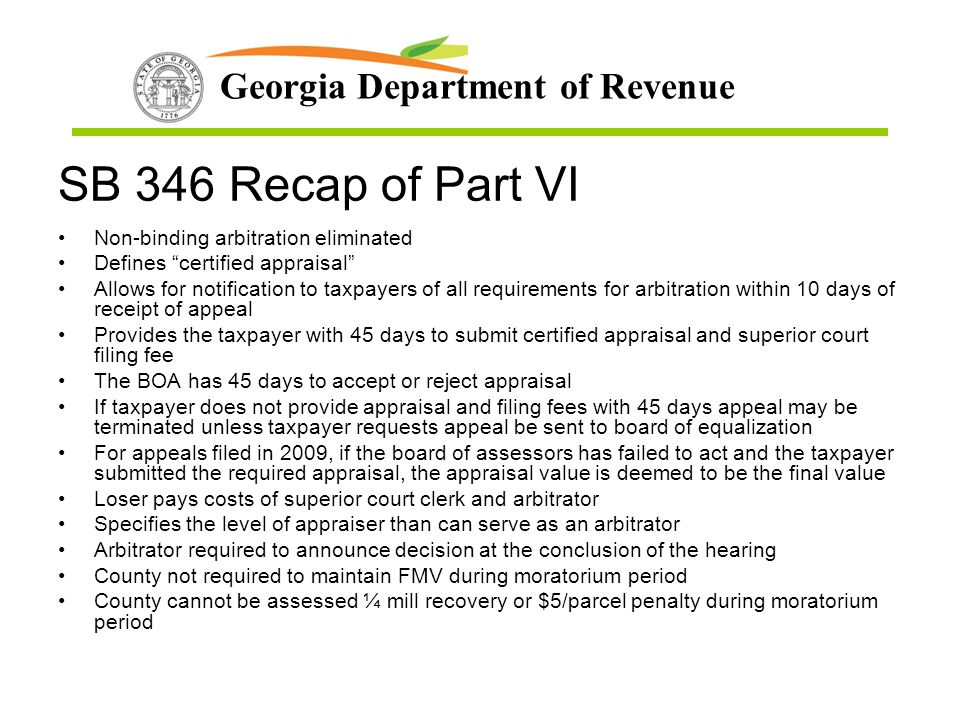 "Georgia Department of Revenue SB 346 Recap of Part VI Non-binding arbitration eliminated Defines ""certified appraisal"" Allows for notification to taxp"