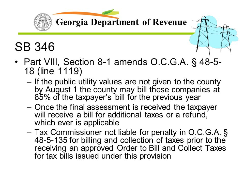 Georgia Department of Revenue SB 346 Part VIII, Section 8-1 amends O.C.G.A. § 48-5- 18 (line 1119) –If the public utility values are not given to the