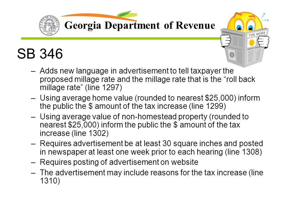 Georgia Department of Revenue SB 346 –Adds new language in advertisement to tell taxpayer the proposed millage rate and the millage rate that is the ""
