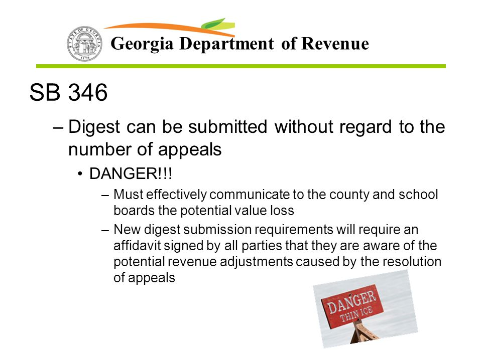 Georgia Department of Revenue SB 346 –Digest can be submitted without regard to the number of appeals DANGER!!! –Must effectively communicate to the c