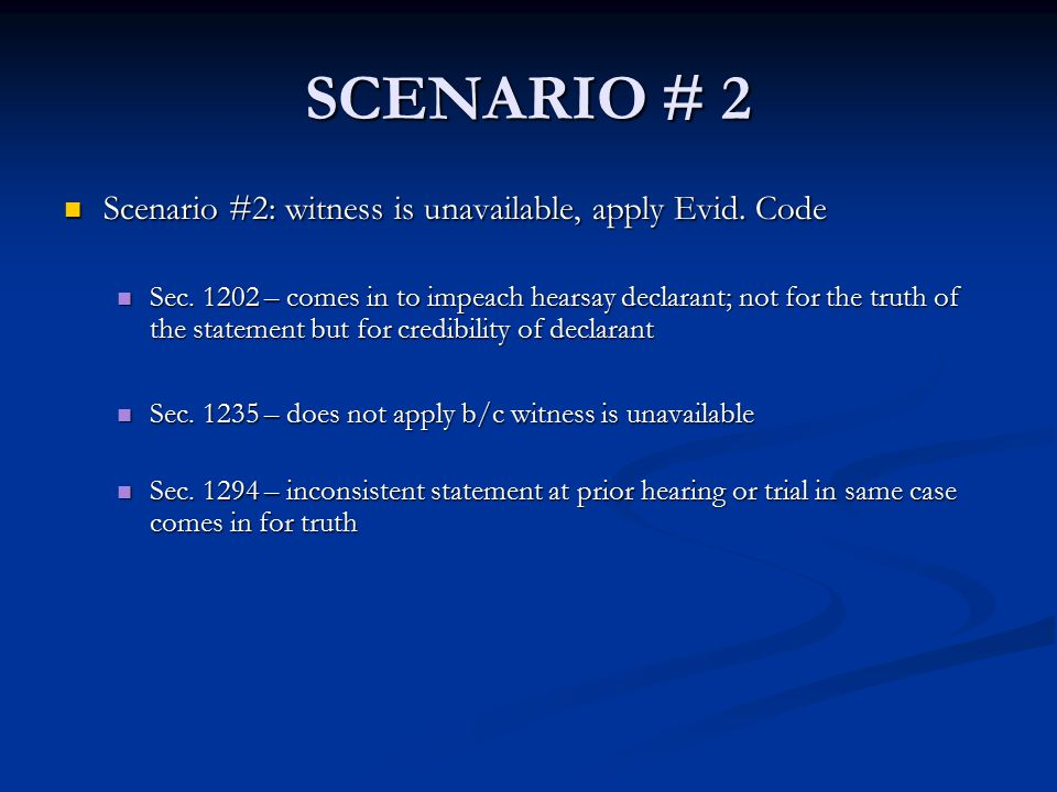 SCENARIO # 2 Scenario #2: witness is unavailable, apply Evid.