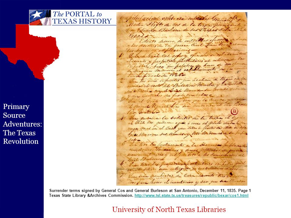 University of North Texas Libraries Primary Source Adventures: The Texas Revolution ENGLISH Capitulation entered into by general Martin Perfecto de Cos, of the Permanent troops, and general Edward Burleson, of the Colonial troops of Texas.