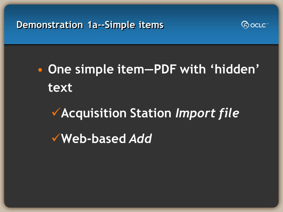 Demonstration 1a--Simple items One simple item—PDF with 'hidden' text Acquisition Station Import file Web-based Add