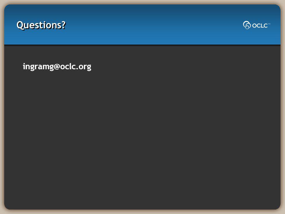 Questions? ingramg@oclc.org