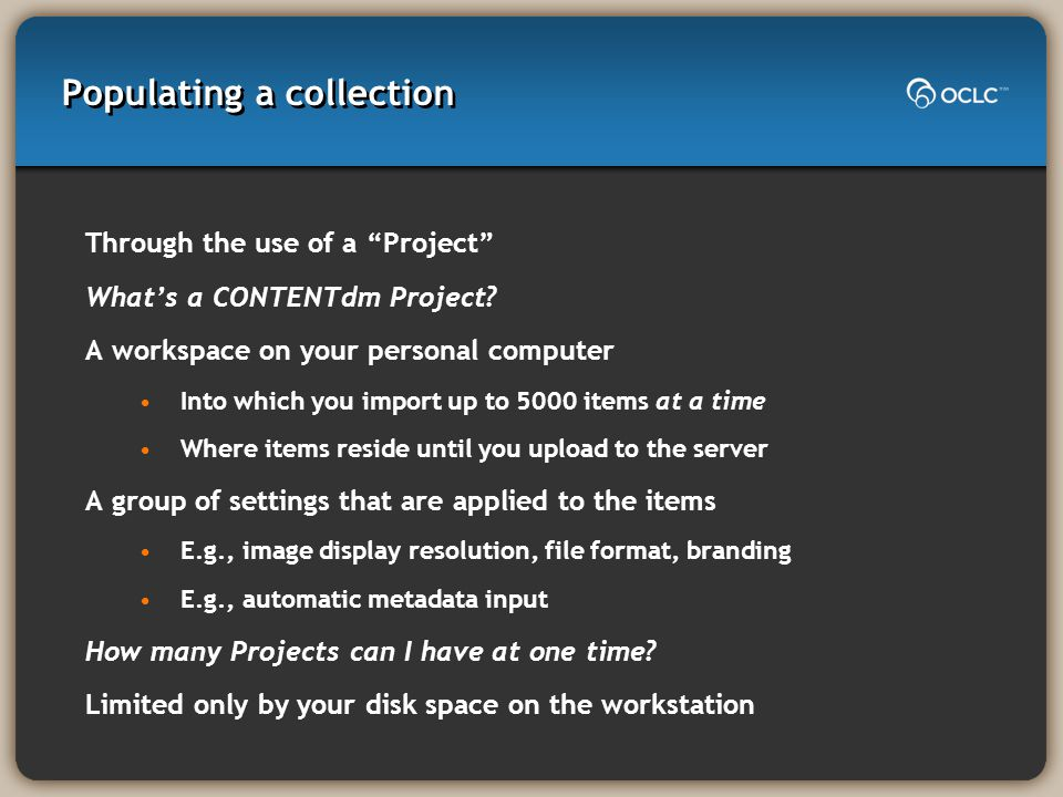 Populating a collection Through the use of a Project What's a CONTENTdm Project.